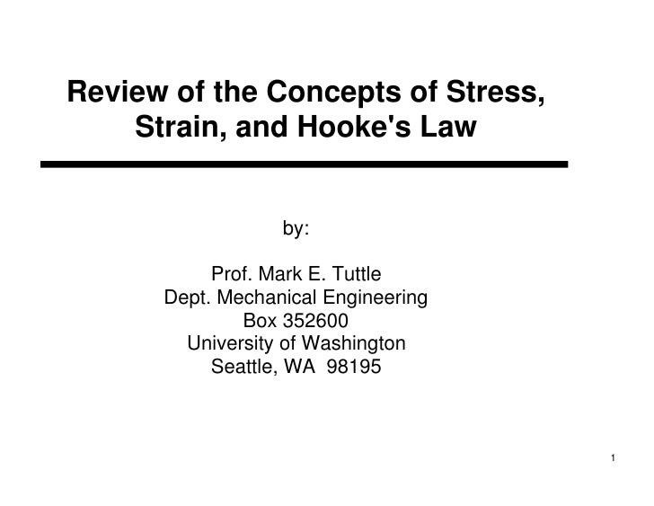 Review of the Concepts of Stress,    Strain, and Hookes Law                  by:           Prof. Mark E. Tuttle      Dept....