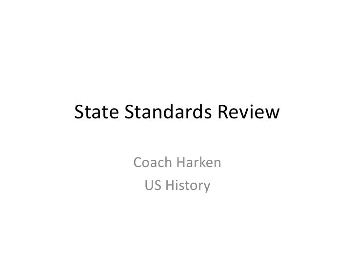 State Standards Review      Coach Harken       US History