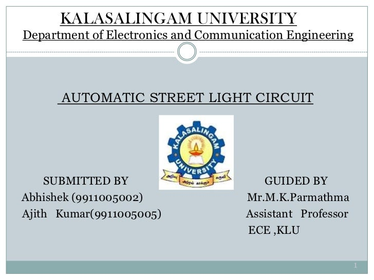 KALASALINGAM UNIVERSITYDepartment of Electronics and Communication Engineering      AUTOMATIC STREET LIGHT CIRCUIT    SUBM...