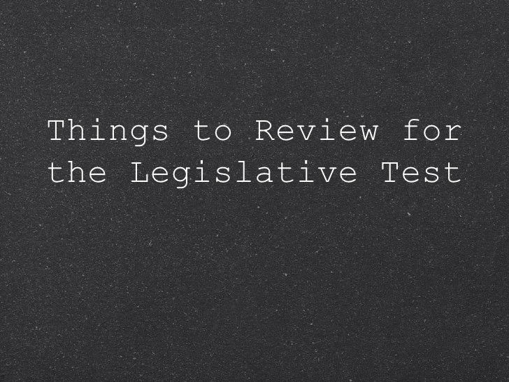 Things to Review for the Legislative Test