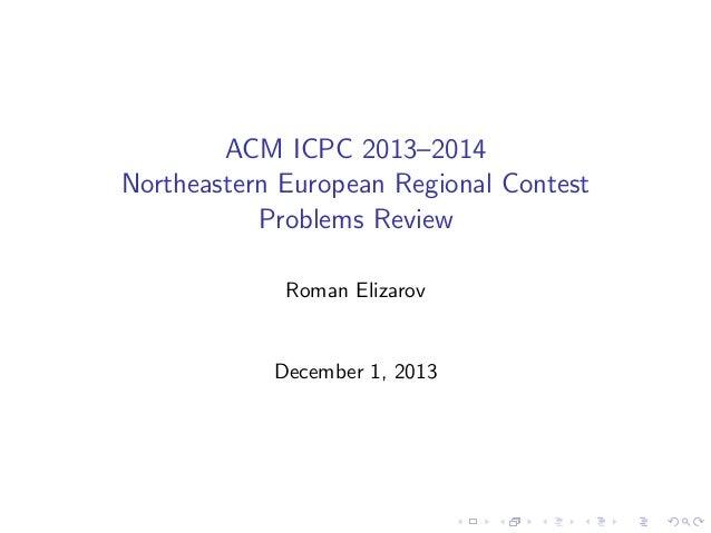 ACM ICPC 2013{2014  Northeastern European Regional Contest  Problems Review  Roman Elizarov  December 1, 2013