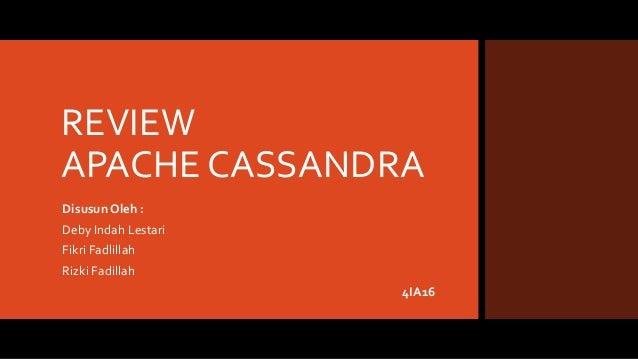 REVIEW APACHE CASSANDRA Disusun Oleh : Deby Indah Lestari Fikri Fadlillah Rizki Fadillah 4IA16