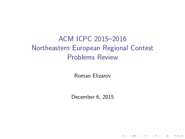 ACM ICPC 2015–2016 Northeastern European Regional Contest Problems Review Roman Elizarov December 6, 2015