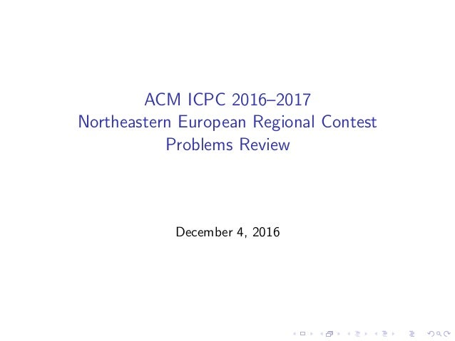 ACM ICPC 2016–2017 Northeastern European Regional Contest Problems Review December 4, 2016