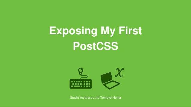 Exposing My First PostCSS Studio Arcana co.,ltd Tomoyo Noma