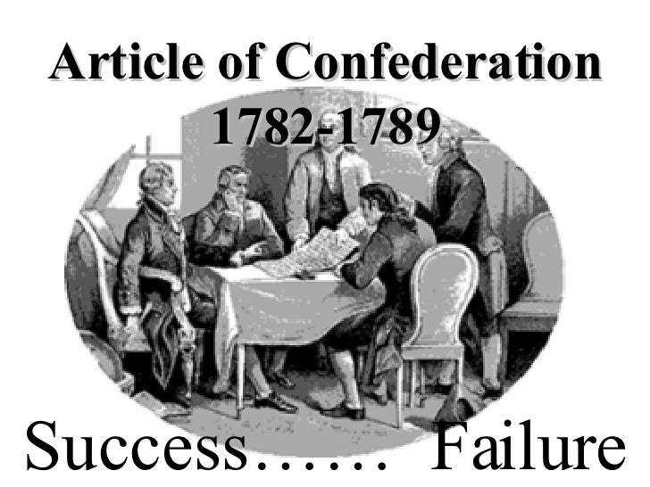 essay articles confederation failed The articles of confederation - an effective government this essay the articles of confederation - an effective government and other 64,000+ term papers, college essay examples and free essays are available now on reviewessayscom.