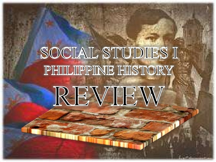 SOCIAL STUDIES I<br />PHILIPPINE HISTORY<br />REVIEW<br />