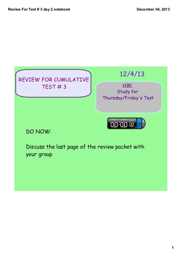 Review For Test # 3 day 2.notebook  REVIEW FOR CUMULATIVE TEST # 3  December 04, 2013  12/4/13 HW: Study for Thursday/Frid...