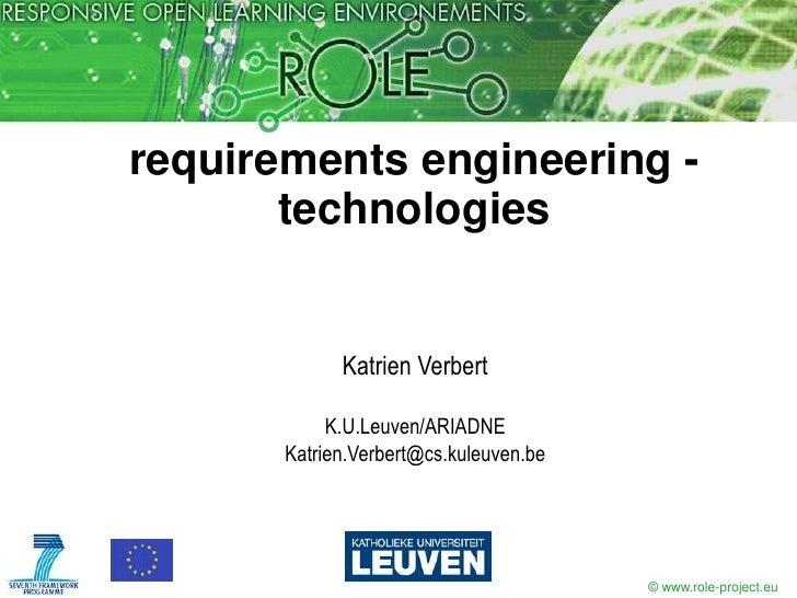 requirements engineering - technologies<br />Katrien Verbert<br />K.U.Leuven/ARIADNE <br />Katrien.Verbert@cs.kuleuven.be<...