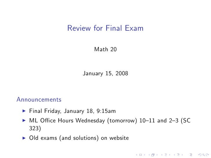 Review for Final Exam                            Math 20                         January 15, 2008    Announcements    Fina...