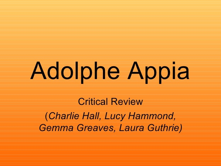 Adolphe Appia Critical Review ( Charlie Hall, Lucy Hammond, Gemma Greaves, Laura Guthrie)