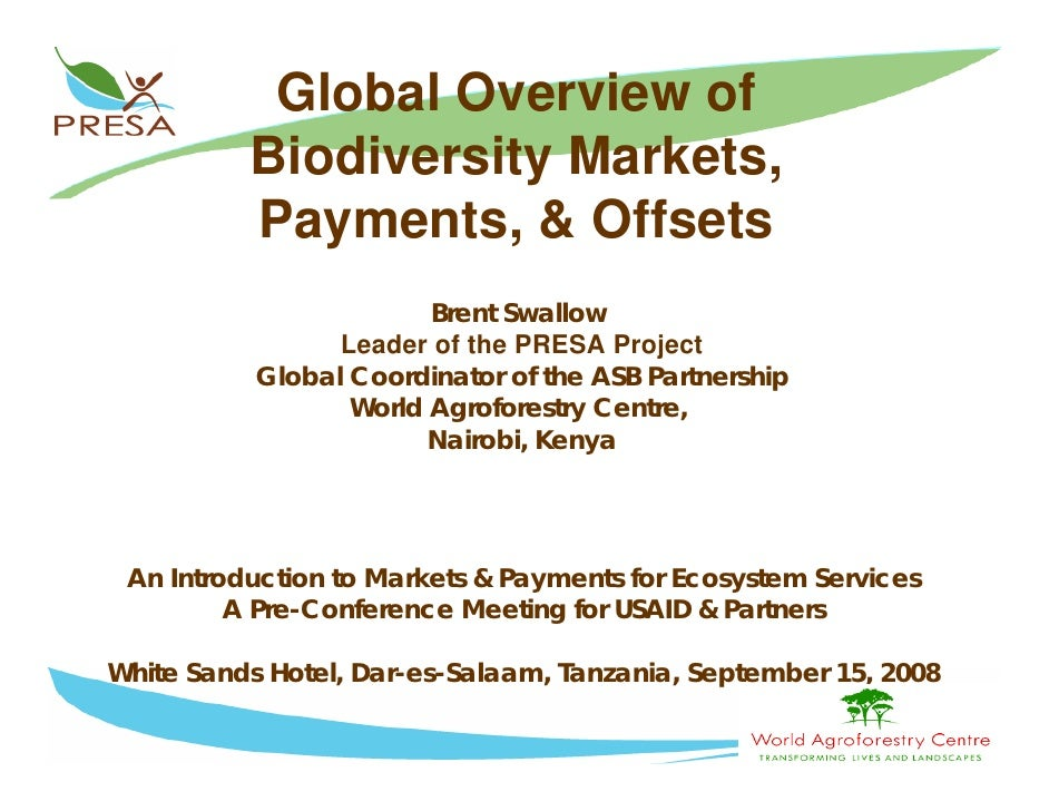 Global Overview of           Biodiversity Markets,           Payments, & Offsets                         Brent Swallow    ...