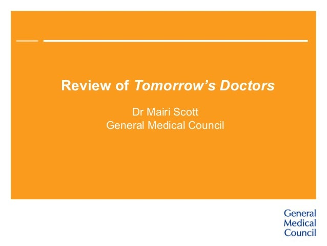 Review of Tomorrow's Doctors Dr Mairi Scott General Medical Council