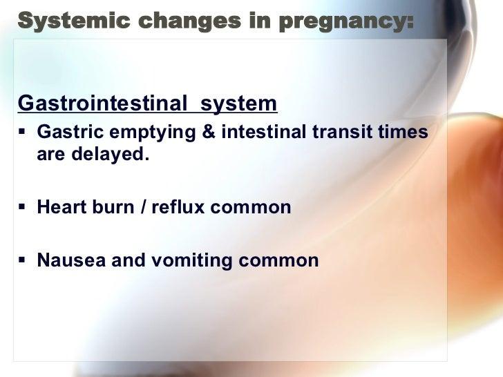 Systemic changes in pregnancy: <ul><li>Gastrointestinal  system </li></ul><ul><li>Gastric emptying & intestinal transit ti...