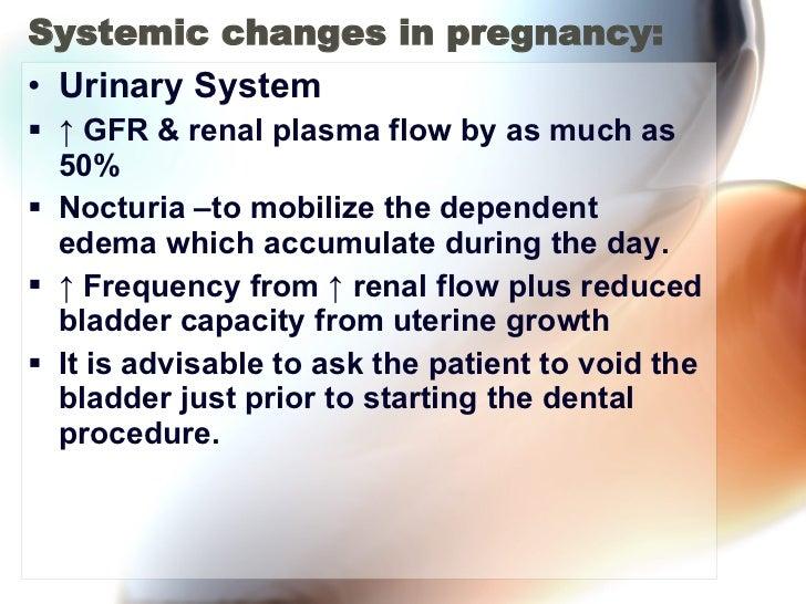 Systemic changes in pregnancy: <ul><li>Urinary System </li></ul><ul><li>↑  GFR & renal plasma flow by as much as 50% </li>...