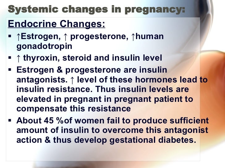 Systemic changes in pregnancy: <ul><li>Endocrine Changes: </li></ul><ul><li>↑ Estrogen, ↑ progesterone, ↑human gonadotropi...
