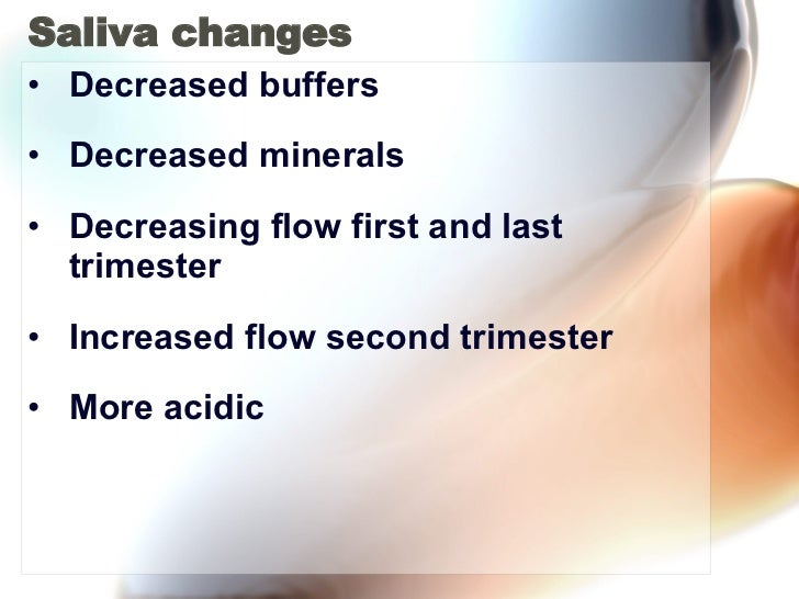 Saliva changes <ul><li>Decreased buffers </li></ul><ul><li>Decreased minerals </li></ul><ul><li>Decreasing flow first and ...