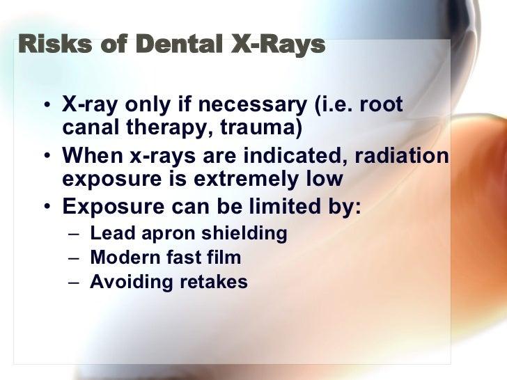 Risks of Dental X-Rays <ul><li>X-ray only if necessary (i.e. root canal therapy, trauma) </li></ul><ul><li>When x-rays are...