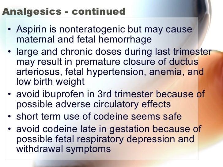 Analgesics - continued <ul><li>Aspirin is nonteratogenic but may cause maternal and fetal hemorrhage </li></ul><ul><li>lar...