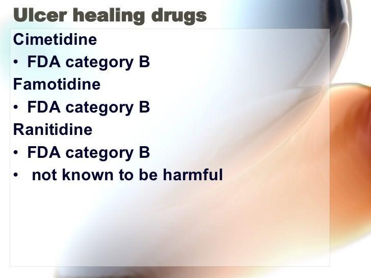 Ulcer healing drugs <ul><li>Cimetidine  </li></ul><ul><li>FDA category B  </li></ul><ul><li>Famotidine </li></ul><ul><li>F...