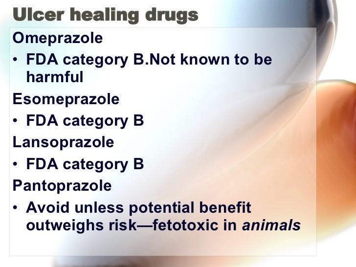 Ulcer healing drugs <ul><li>Omeprazole </li></ul><ul><li>FDA category B.Not known to be harmful  </li></ul><ul><li>Esomepr...