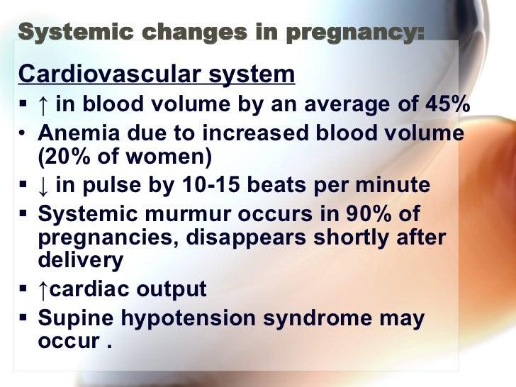 Systemic changes in pregnancy: <ul><li>Cardiovascular system </li></ul><ul><li>↑  in blood volume by an average of 45% </l...