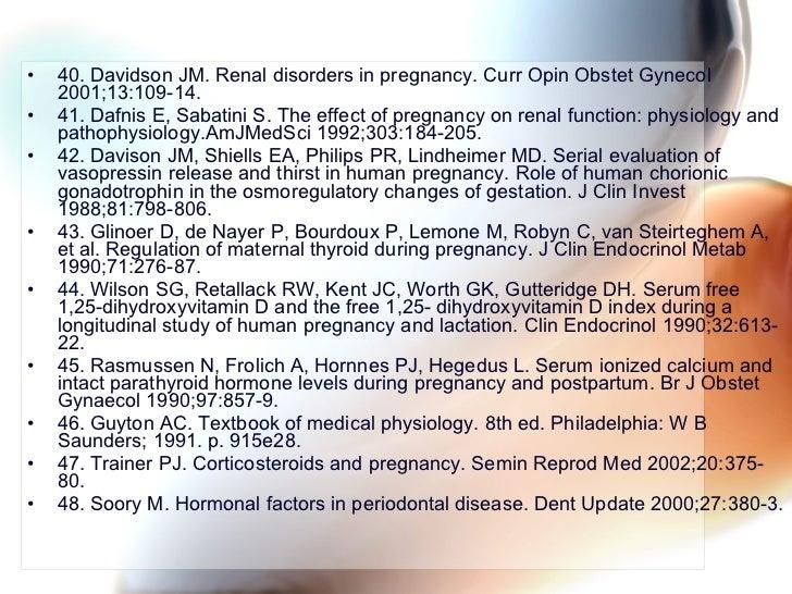 <ul><li>40. Davidson JM. Renal disorders in pregnancy. Curr Opin Obstet Gynecol 2001;13:109-14. </li></ul><ul><li>41. Dafn...