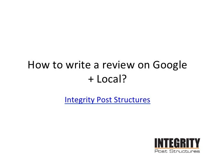 How	  to	  write	  a	  review	  on	  Google                 +	  Local?	             Integrity	  Post	  Structures