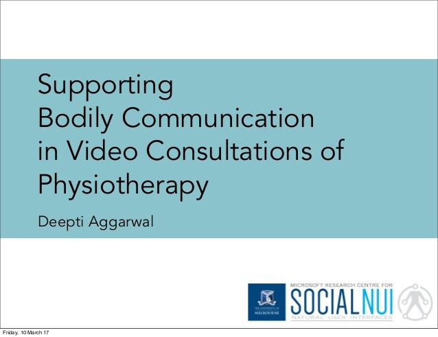Supporting Bodily Communication in Video Consultations of Physiotherapy Deepti Aggarwal Friday, 10 March 17