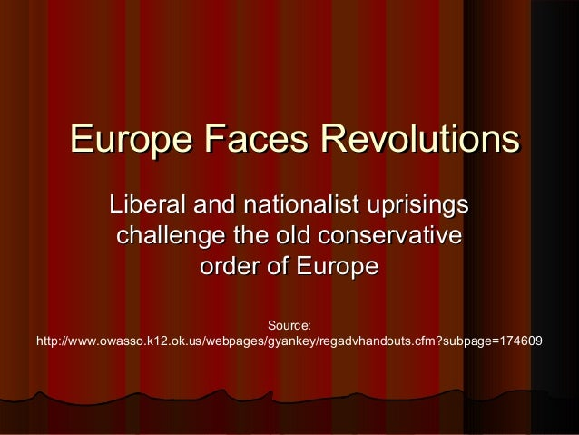 Europe Faces Revolutions           Liberal and nationalist uprisings           challenge the old conservative             ...