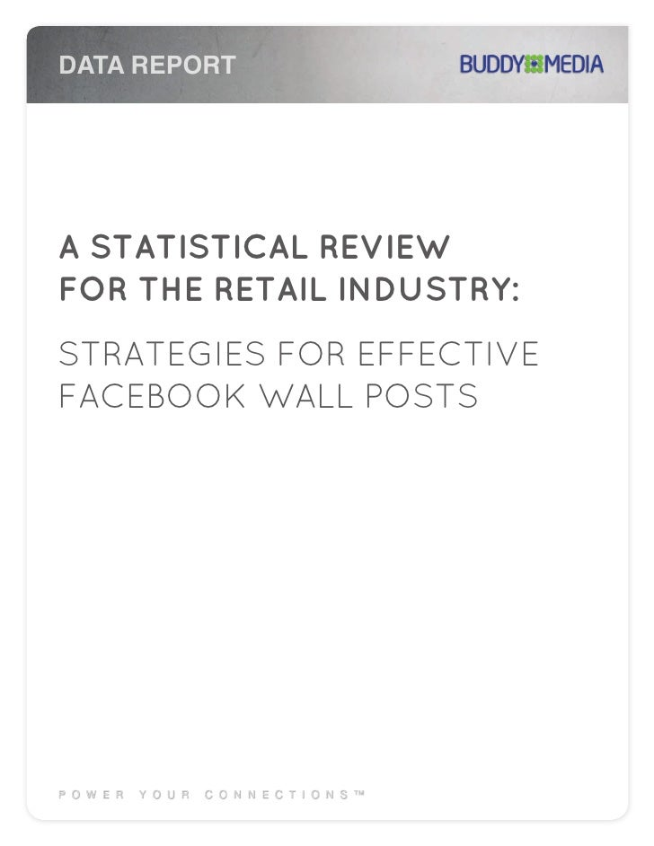 DATA REPORTA STATISTICAL REVIEWFOR THE RETAIL INDUSTRY:STRATEGIES FOR EFFECTIVEFACEBOOK WALL POSTS