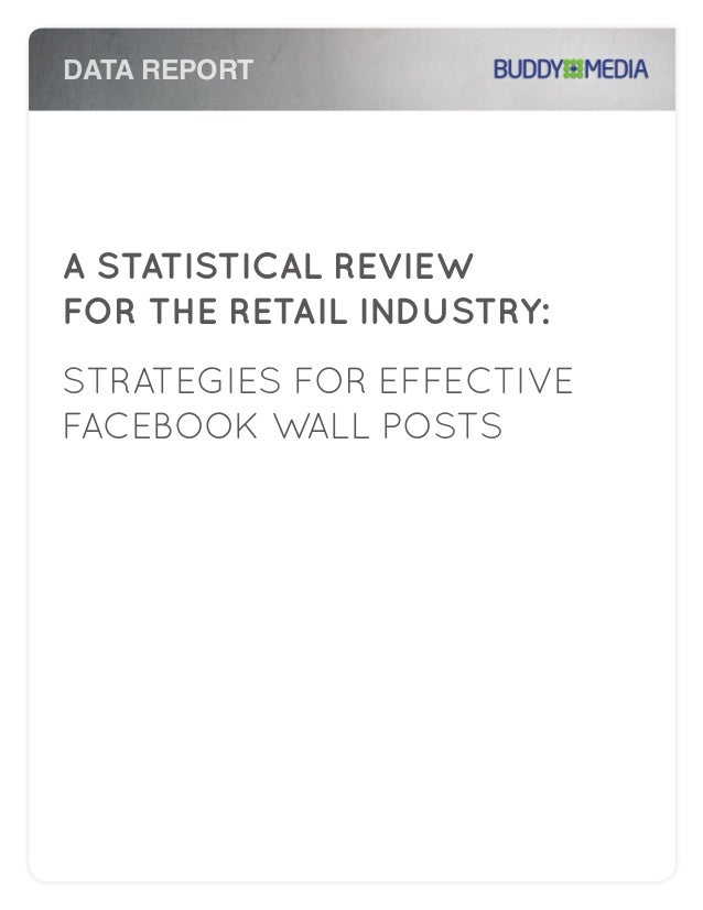 DATA REPORT  A STATISTICAL REVIEW FOR THE RETAIL INDUSTRY: STRATEGIES FOR EFFECTIVE FACEBOOK WALL POSTS