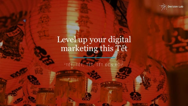"Level up your digital marketing this Tết "" T Ế T , T Ế T , T Ế T , T Ế T Đ Ế N R Ồ I"""