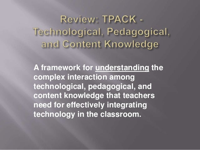 A framework for understanding thecomplex interaction amongtechnological, pedagogical, andcontent knowledge that teachersne...