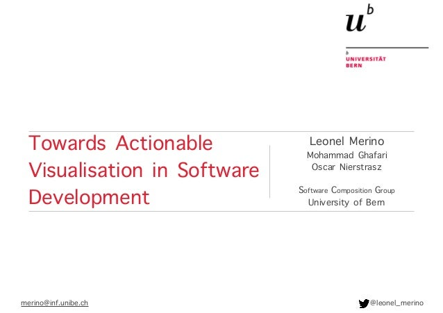 Towards Actionable Visualisation in Software Development Leonel Merino Mohammad Ghafari Oscar Nierstrasz Software Composit...