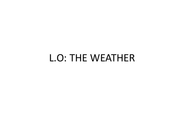 L.O: THE WEATHER