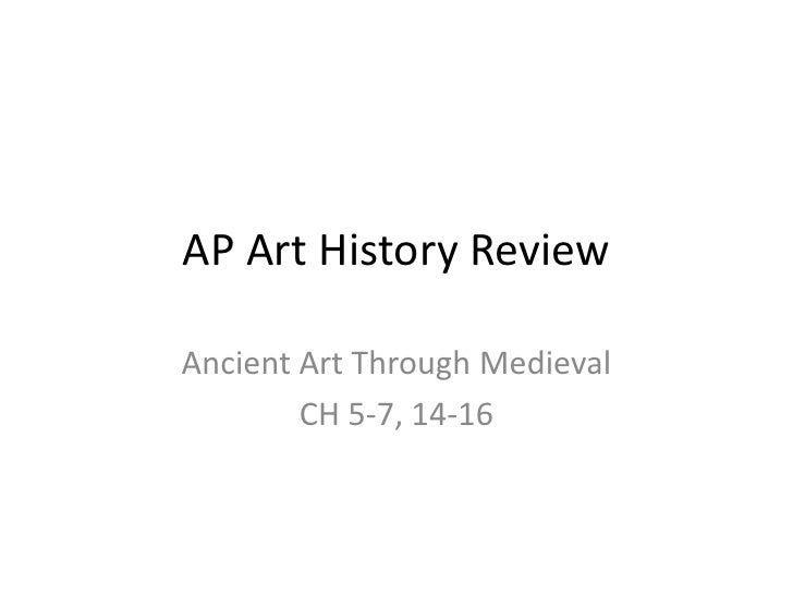 AP Art History Review<br />Ancient Art Through Medieval<br />CH 5-7, 14-16<br />