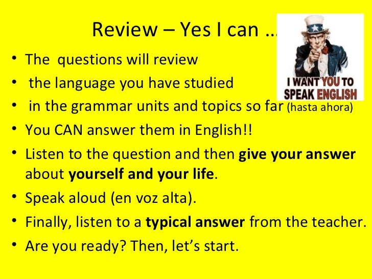 Review – Yes I can …• The questions will review•  the language you have studied•  in the grammar units and topics so far (...