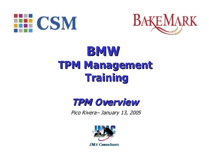 BMW  TPM Management  Training TPM Overview Pico Rivera–   January  13, 200 5 JMA Consultants