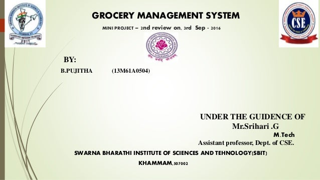 GROCERY MANAGEMENT SYSTEM MINI PROJECT – 2nd review on, 3rd Sep - 2016 BY: B.PUJITHA (13M61A0504) UNDER THE GUIDENCE OF Mr...