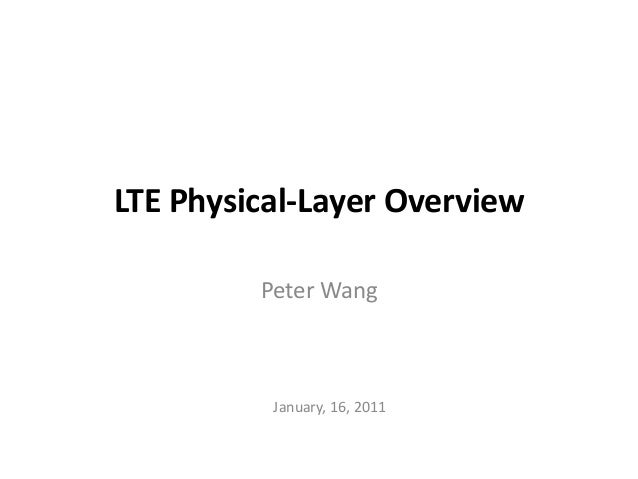 LTE Physical-Layer Overview Peter Wang January, 16, 2011