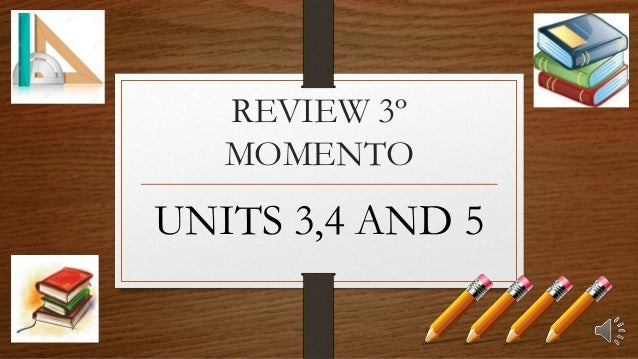 REVIEW 3º MOMENTO UNITS 3,4 AND 5