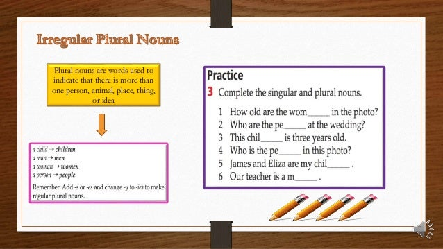 Plural nouns are words used to indicate that there is more than one person, animal, place, thing, or idea