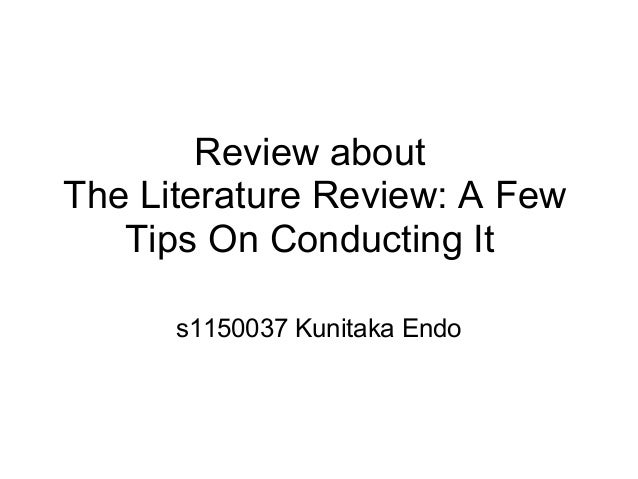 Review about The Literature Review: A Few Tips On Conducting It s1150037 Kunitaka Endo