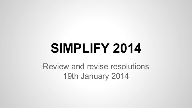 SIMPLIFY 2014 Review and revise resolutions 19th January 2014