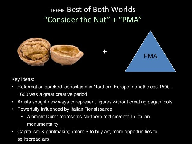 """THEME: Best of Both Worlds""""Consider the Nut"""" + """"PMA""""PMA+Key Ideas:• Reformation sparked iconoclasm in Northern Europe, non..."""