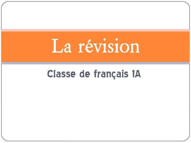 Classe de français 1A La r év ision