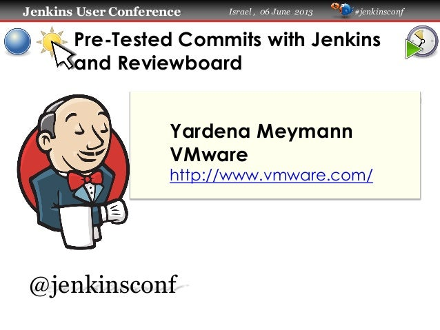Jenkins User Conference Israel , 06 June 2013 #jenkinsconf Pre-Tested Commits with Jenkins and Reviewboard Yardena Meymann...