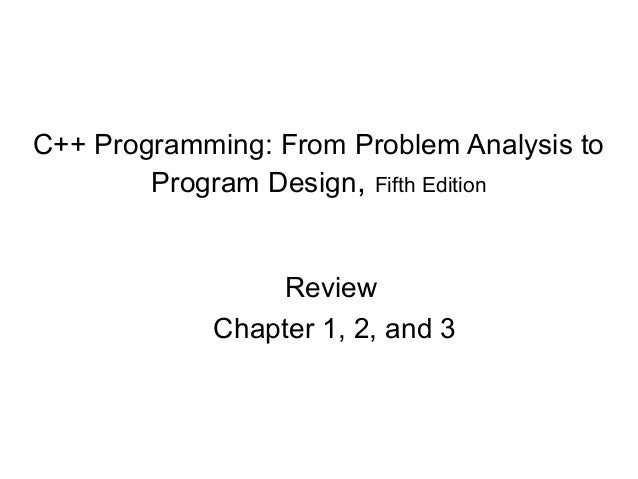 C++ Programming: From Problem Analysis to        Program Design, Fifth Edition                Review            Chapter 1,...