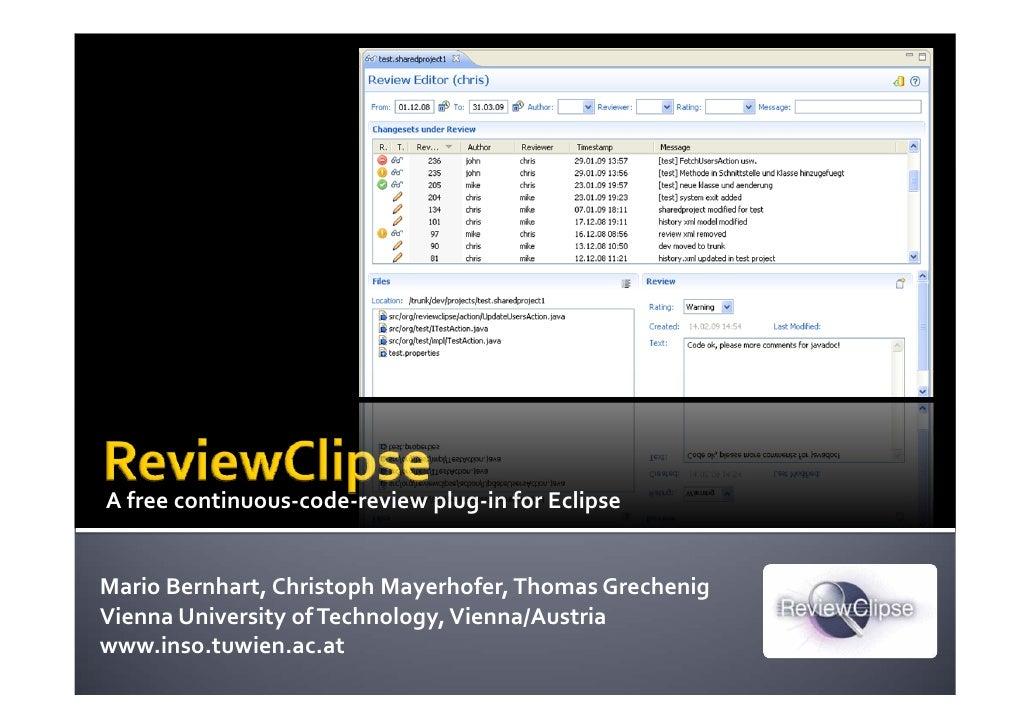 Afreecontinuous‐code‐reviewplug‐inforEclipse   MarioBernhart,Christoph Mayerhofer,ThomasGrechenig Vienna Universi...
